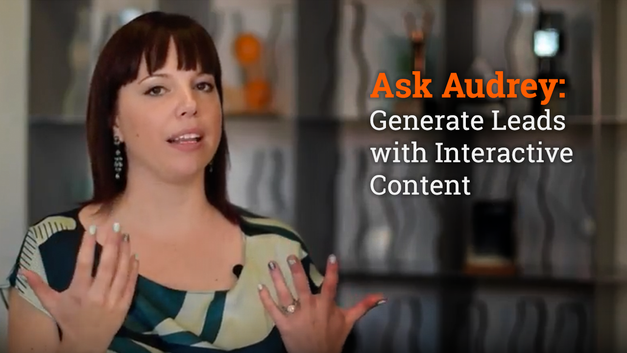 Ask Audrey: Generate Leads with Interactive Content