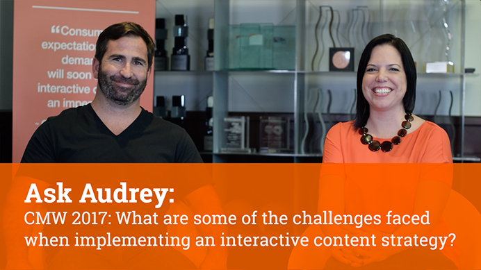 CMW: What are some of the challenges faced when implementing an interactive content strategy?