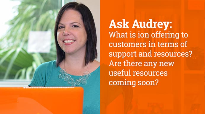 What is ion offering to customers in terms of support and resources? Are there any new useful resources coming soon?