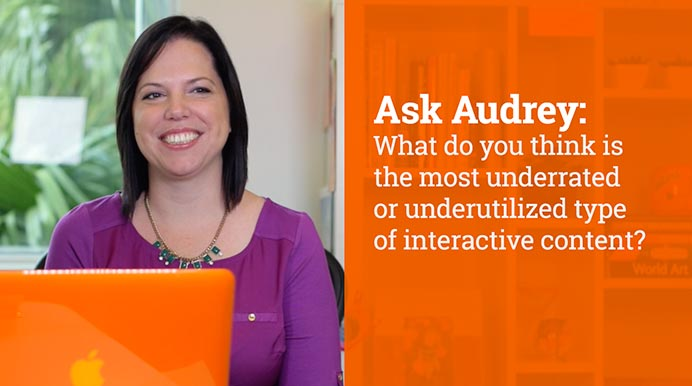What do you think is the most underrated or underutilized type of interactive content?