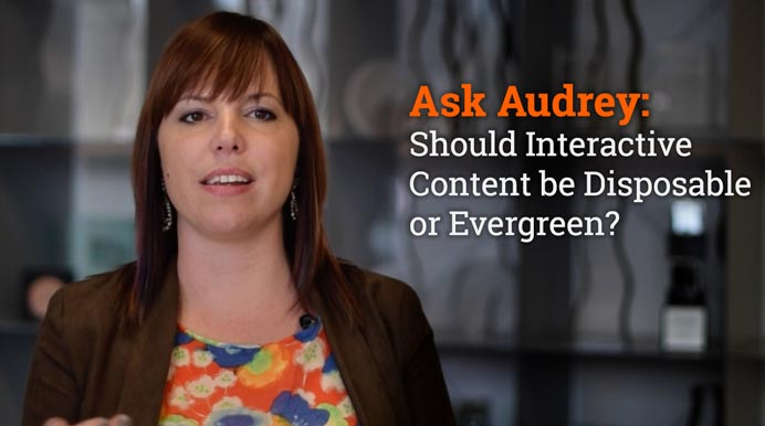 Ask Audrey: Should Interactive Content be Disposable or Evergreen?